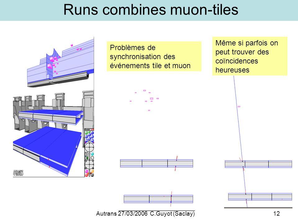 Autrans 27/03/2006 C.Guyot (Saclay)12 Runs combines muon-tiles Même si parfois on peut trouver des coïncidences heureuses Problèmes de synchronisation