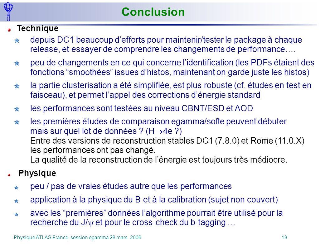 Physique ATLAS France, session egamma 28 mars 2006 18 Conclusion Technique depuis DC1 beaucoup defforts pour maintenir/tester le package à chaque rele