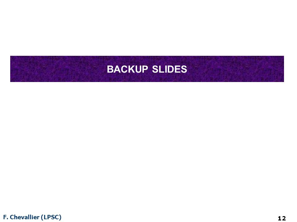 F. Chevallier (LPSC) 12 BACKUP SLIDES