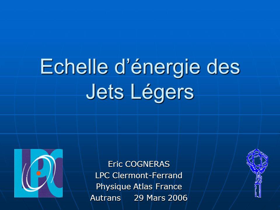 Echelle dénergie des Jets Légers Eric COGNERAS LPC Clermont-Ferrand Physique Atlas France Autrans 29 Mars 2006