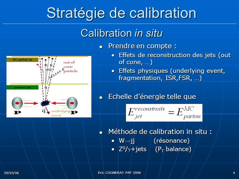 29/03/06 Eric COGNERAS PAF 2006 4 Prendre en compte : Prendre en compte : Effets de reconstruction des jets (out of cone, …)Effets de reconstruction d