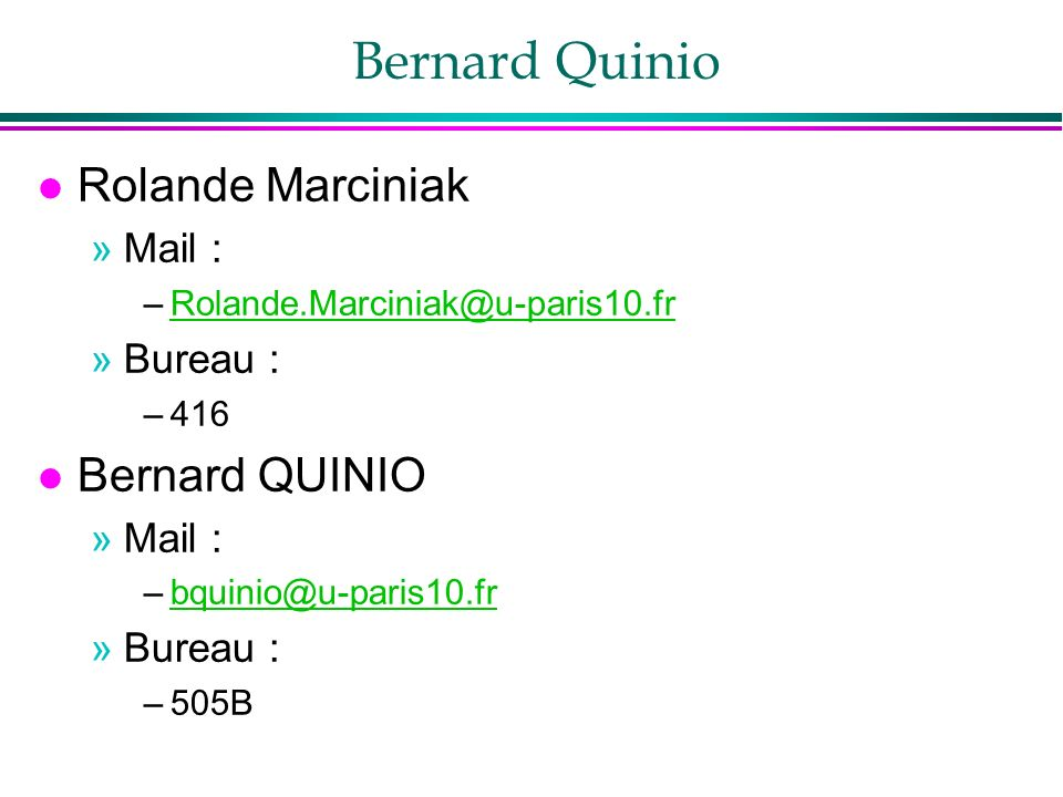 Bernard Quinio l Rolande Marciniak »Mail : –Rolande.Marciniak@u-paris10.frRolande.Marciniak@u-paris10.fr »Bureau : –416 l Bernard QUINIO »Mail : –bquinio@u-paris10.frbquinio@u-paris10.fr »Bureau : –505B