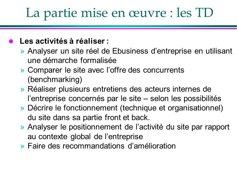 La partie mise en œuvre : les TD l Les activités à réaliser : »Analyser un site réel de Ebusiness dentreprise en utilisant une démarche formalisée »Co