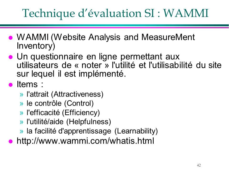 42 Technique dévaluation SI : WAMMI l WAMMI (Website Analysis and MeasureMent Inventory) l Un questionnaire en ligne permettant aux utilisateurs de «