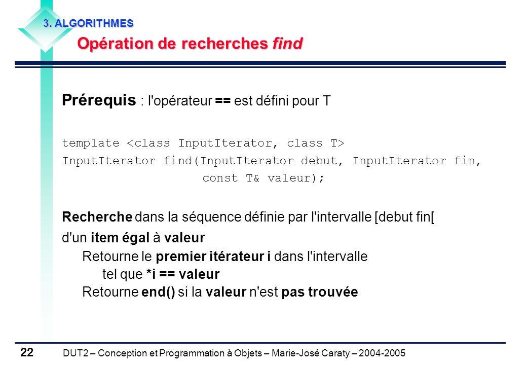 DUT2 – Conception et Programmation à Objets – Marie-José Caraty – 2004-2005 22 Prérequis : l'opérateur == est défini pour T template InputIterator fin