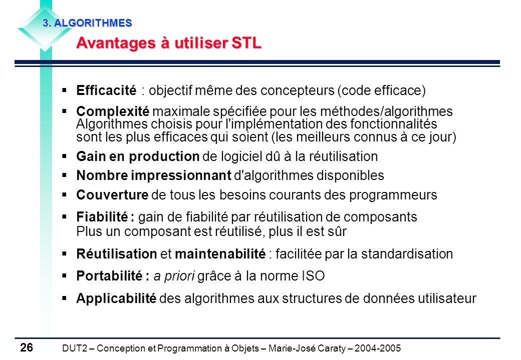 DUT2 – Conception et Programmation à Objets – Marie-José Caraty – 2004-2005 26 Efficacité : objectif même des concepteurs (code efficace) Complexité m