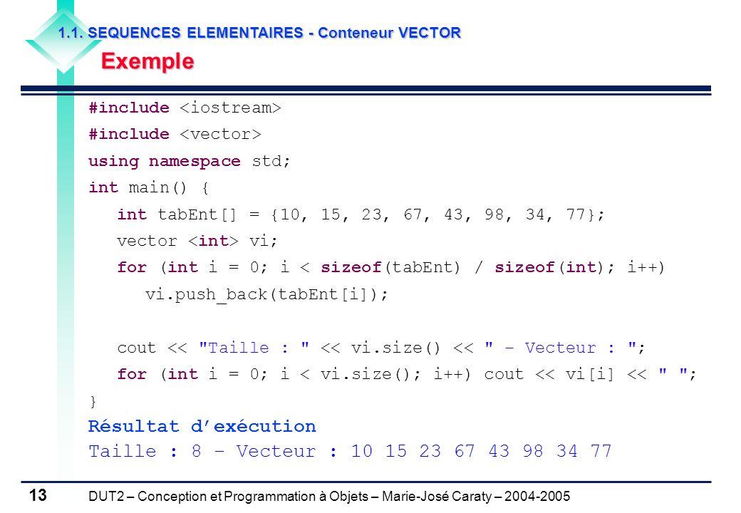 DUT2 – Conception et Programmation à Objets – Marie-José Caraty – 2004-2005 13 1.1. SEQUENCES ELEMENTAIRES - Conteneur VECTOR Exemple #include using n
