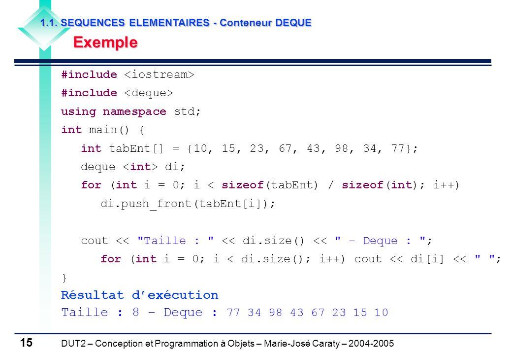 DUT2 – Conception et Programmation à Objets – Marie-José Caraty – 2004-2005 15 1.1. SEQUENCES ELEMENTAIRES - Conteneur DEQUE Exemple Exemple #include