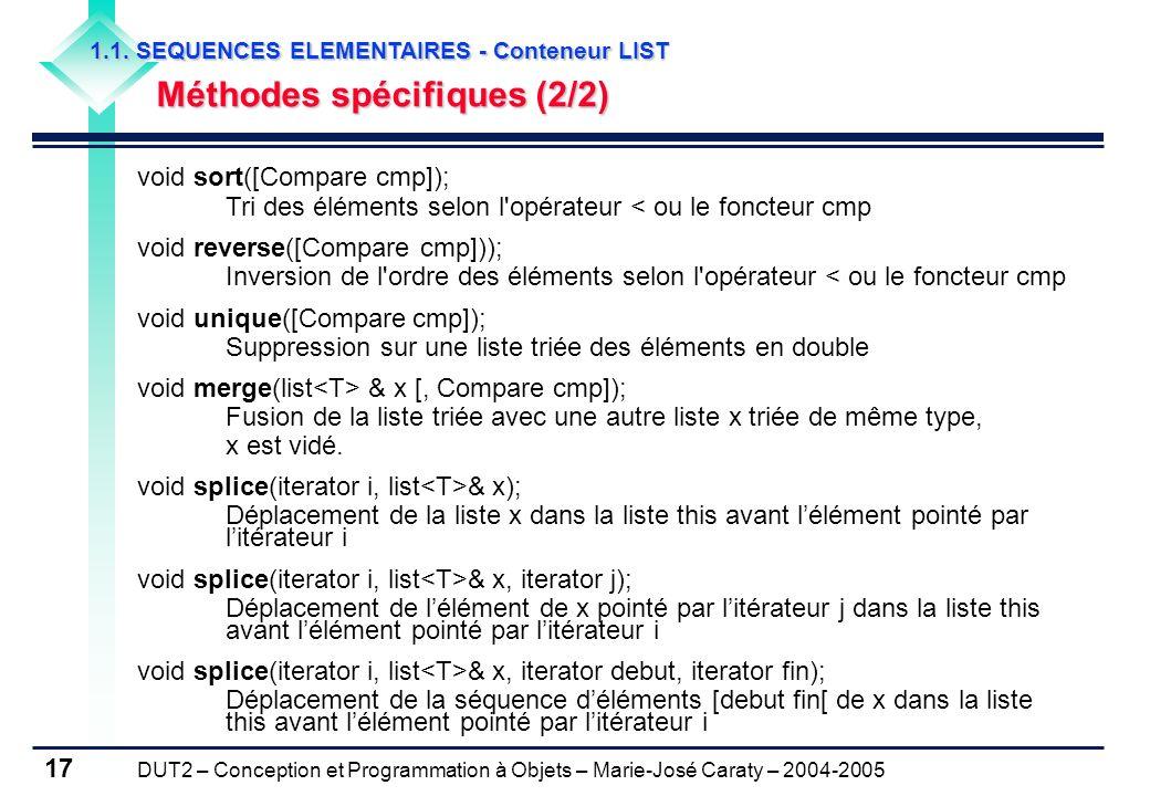 DUT2 – Conception et Programmation à Objets – Marie-José Caraty – 2004-2005 17 void sort([Compare cmp]); Tri des éléments selon l'opérateur < ou le fo