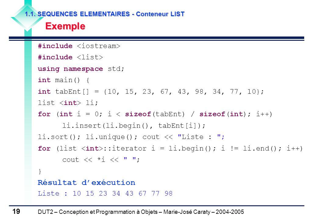 DUT2 – Conception et Programmation à Objets – Marie-José Caraty – 2004-2005 19 1.1. SEQUENCES ELEMENTAIRES - Conteneur LIST Exemple Exemple #include u