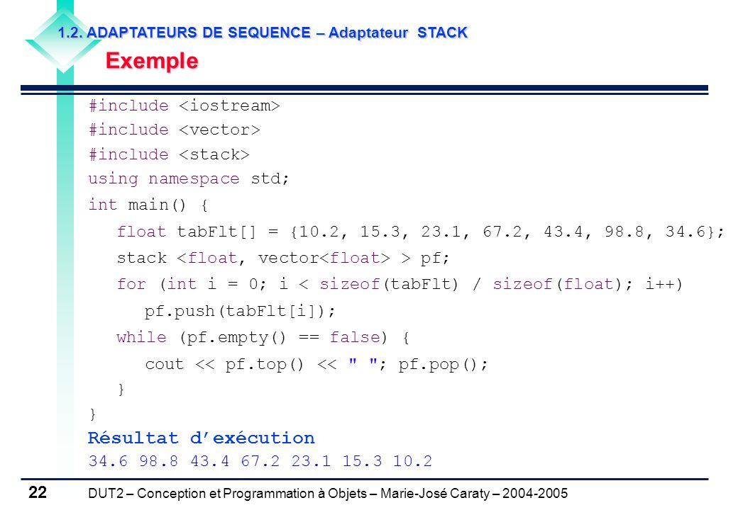 DUT2 – Conception et Programmation à Objets – Marie-José Caraty – 2004-2005 22 1.2. ADAPTATEURS DE SEQUENCE – Adaptateur STACK Exemple Exemple #includ