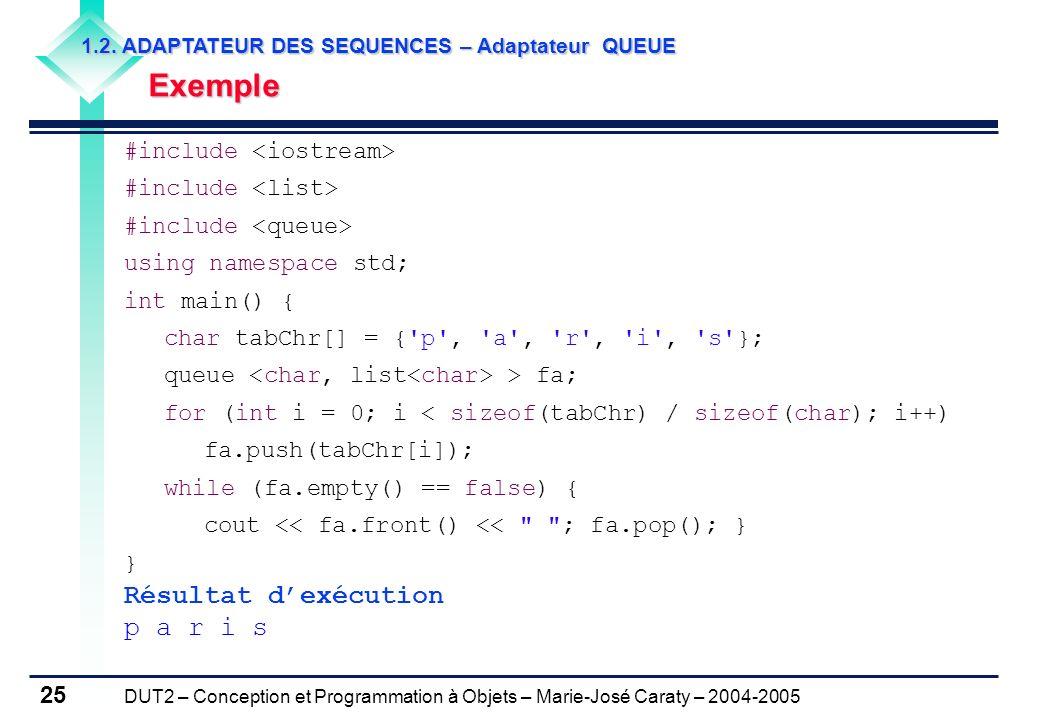 DUT2 – Conception et Programmation à Objets – Marie-José Caraty – 2004-2005 25 1.2. ADAPTATEUR DES SEQUENCES – Adaptateur QUEUE Exemple Exemple #inclu