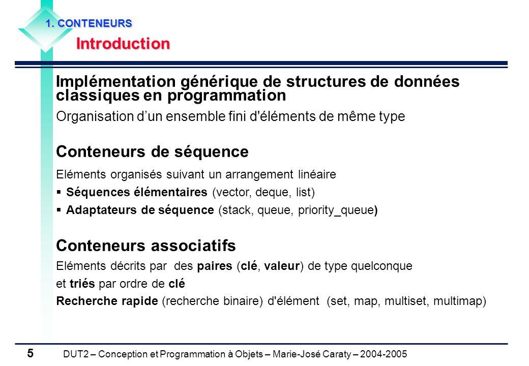 DUT2 – Conception et Programmation à Objets – Marie-José Caraty – 2004-2005 5 1. CONTENEURS Introduction Implémentation générique de structures de don