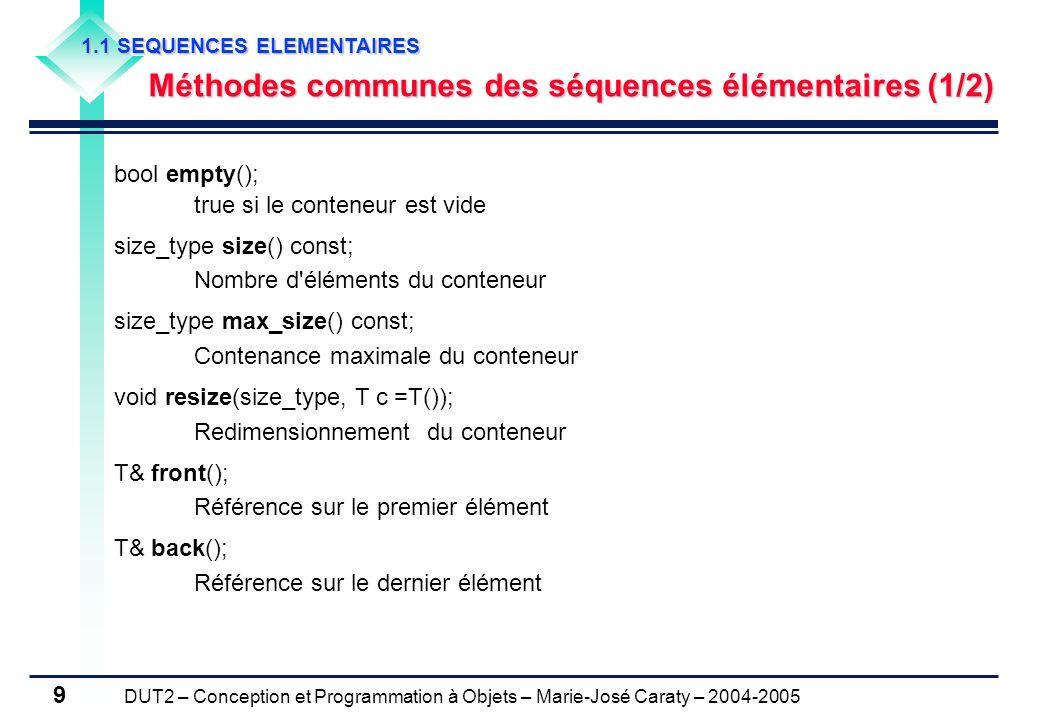 DUT2 – Conception et Programmation à Objets – Marie-José Caraty – 2004-2005 9 1.1 SEQUENCES ELEMENTAIRES Méthodes communes des séquences élémentaires
