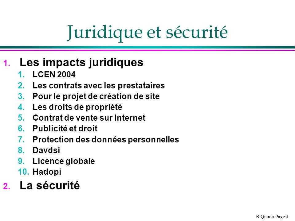 B Quinio Page:1 Juridique et sécurité 1. Les impacts juridiques 1.LCEN 2004 2.Les contrats avec les prestataires 3.Pour le projet de création de site