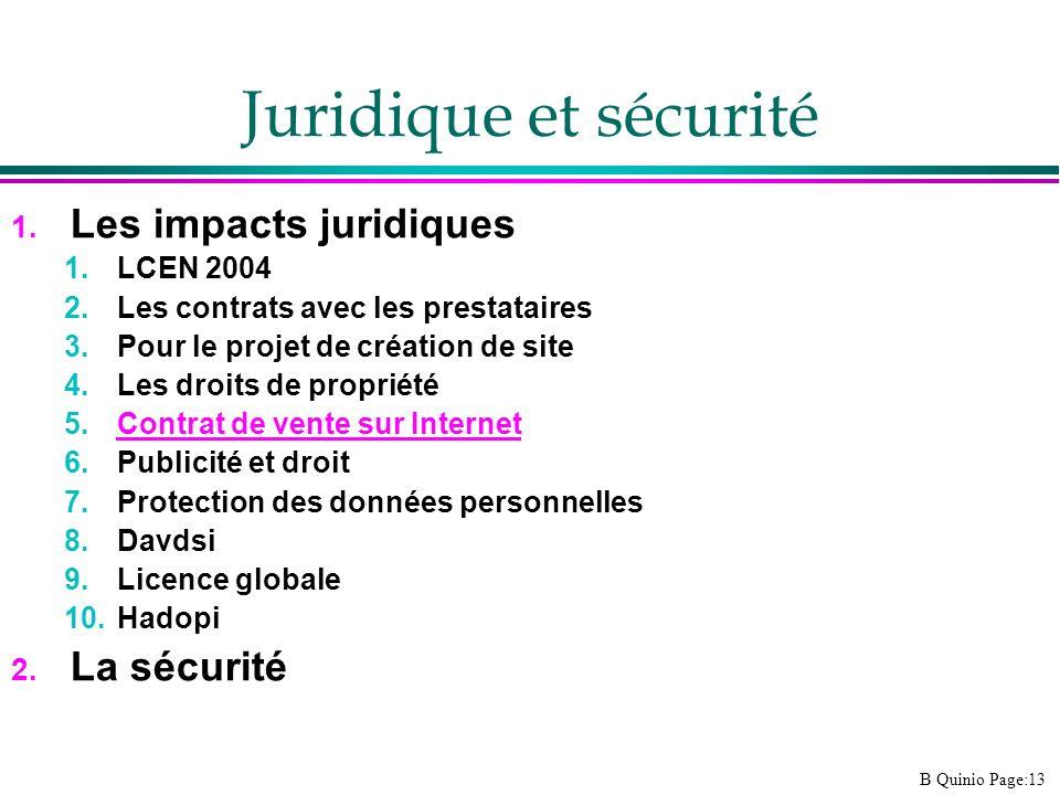 B Quinio Page:13 Juridique et sécurité 1. Les impacts juridiques 1.LCEN 2004 2.Les contrats avec les prestataires 3.Pour le projet de création de site