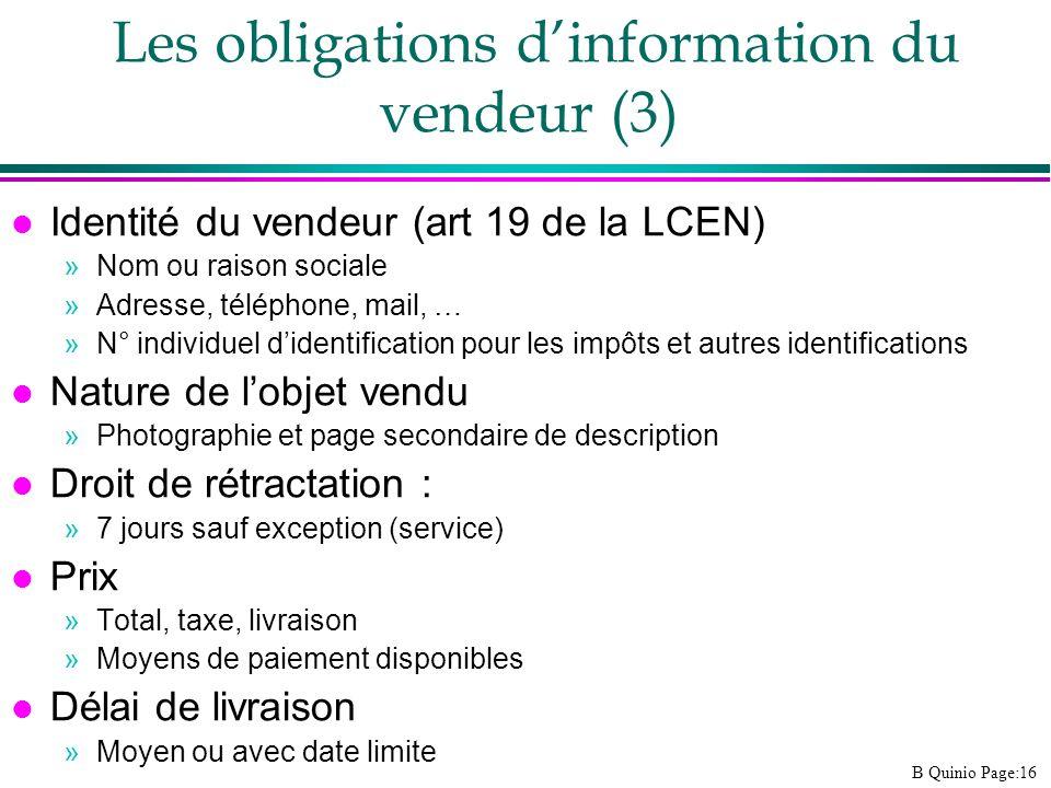 B Quinio Page:16 Les obligations dinformation du vendeur (3) l Identité du vendeur (art 19 de la LCEN) »Nom ou raison sociale »Adresse, téléphone, mai
