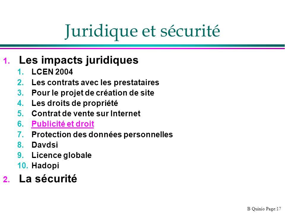 B Quinio Page:17 Juridique et sécurité 1. Les impacts juridiques 1.LCEN 2004 2.Les contrats avec les prestataires 3.Pour le projet de création de site