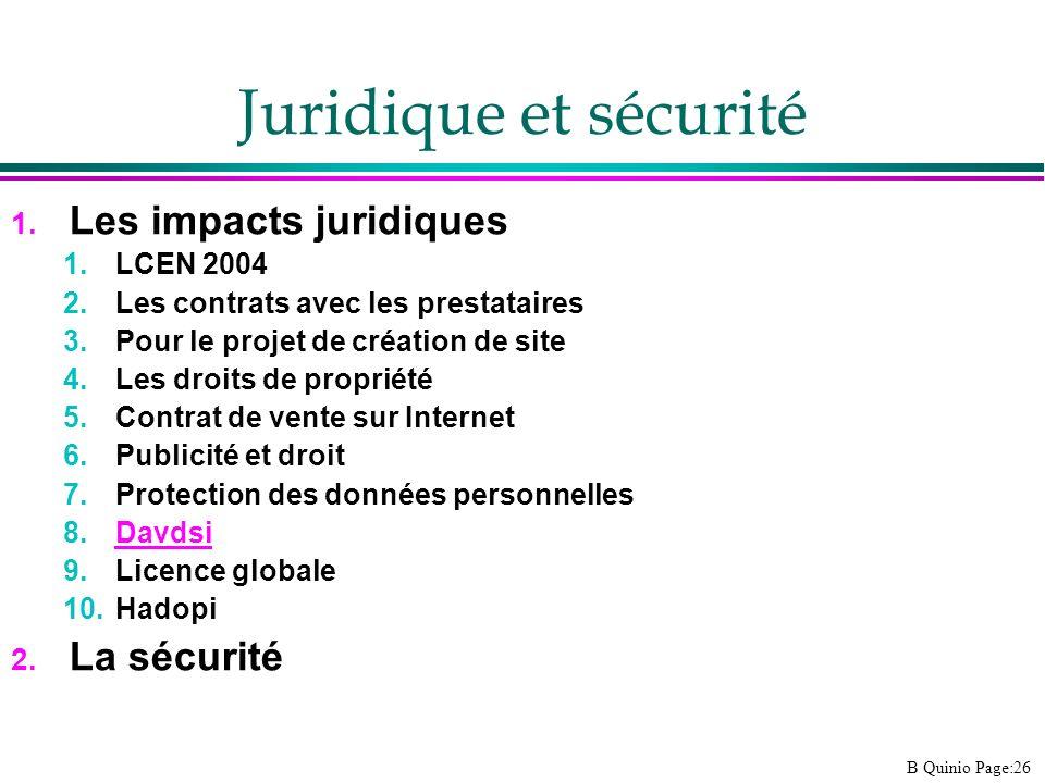 B Quinio Page:26 Juridique et sécurité 1. Les impacts juridiques 1.LCEN 2004 2.Les contrats avec les prestataires 3.Pour le projet de création de site
