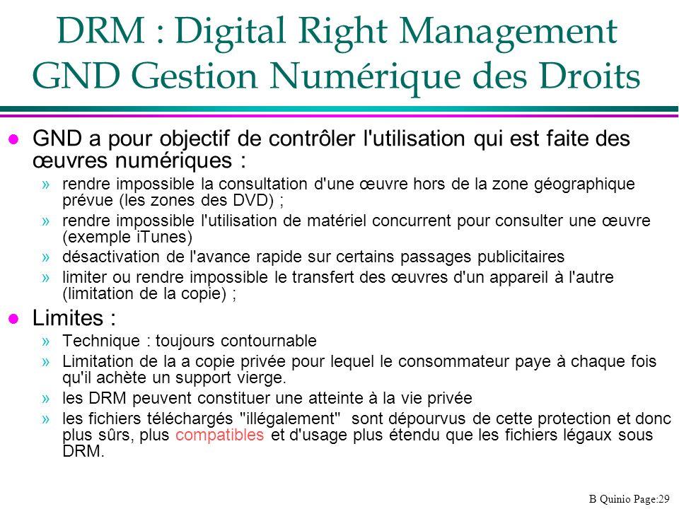 B Quinio Page:29 DRM : Digital Right Management GND Gestion Numérique des Droits l GND a pour objectif de contrôler l'utilisation qui est faite des œu