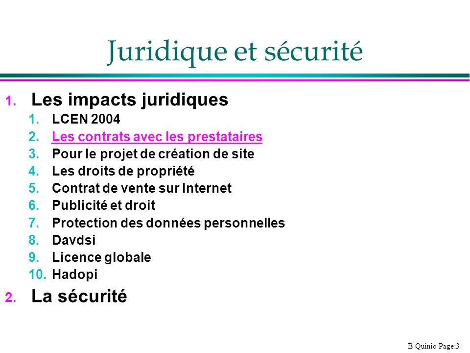 B Quinio Page:3 Juridique et sécurité 1. Les impacts juridiques 1.LCEN 2004 2.Les contrats avec les prestataires 3.Pour le projet de création de site