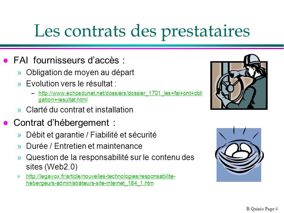 B Quinio Page:4 Les contrats des prestataires l FAI fournisseurs daccès : »Obligation de moyen au départ »Evolution vers le résultat : –http://www.ech