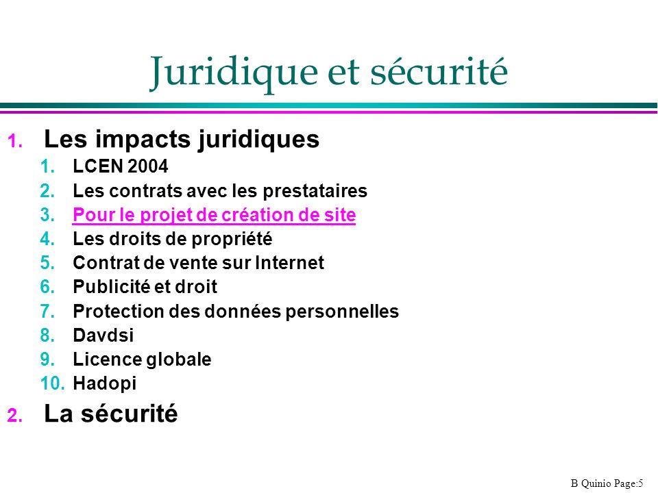 B Quinio Page:5 Juridique et sécurité 1. Les impacts juridiques 1.LCEN 2004 2.Les contrats avec les prestataires 3.Pour le projet de création de site