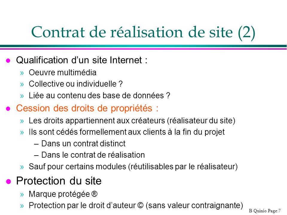 B Quinio Page:7 Contrat de réalisation de site (2) l Qualification dun site Internet : »Oeuvre multimédia »Collective ou individuelle ? »Liée au conte
