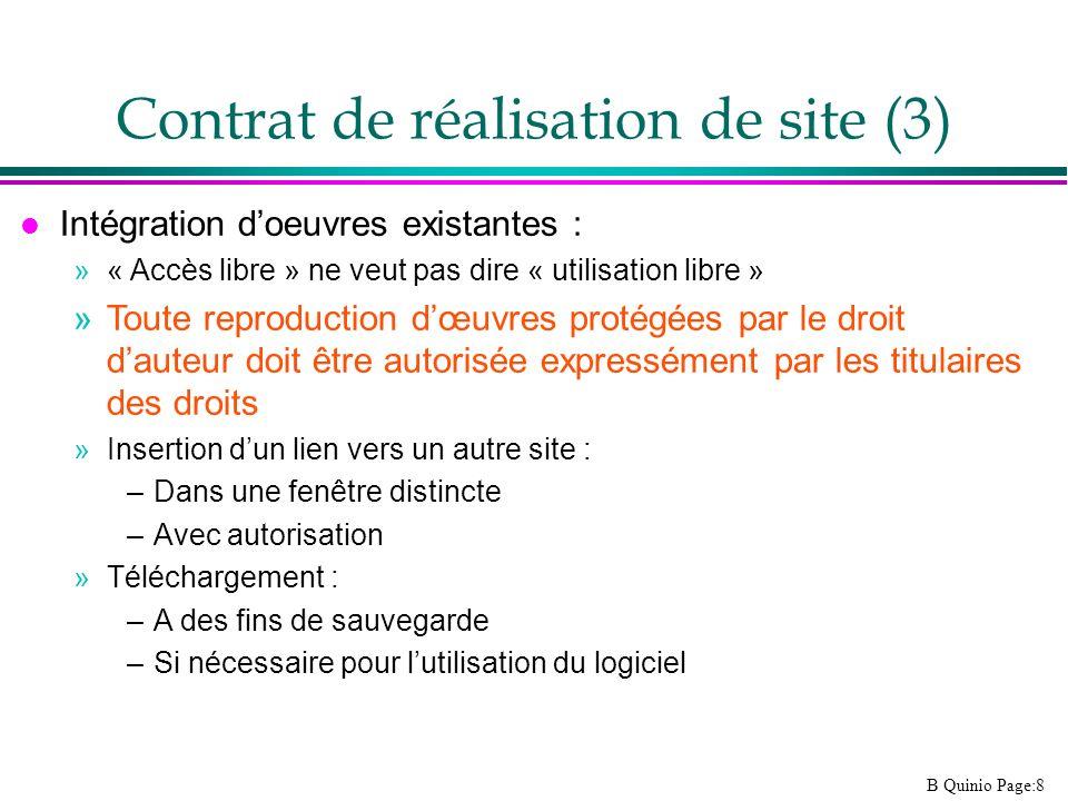 B Quinio Page:8 Contrat de réalisation de site (3) l Intégration doeuvres existantes : »« Accès libre » ne veut pas dire « utilisation libre » »Toute