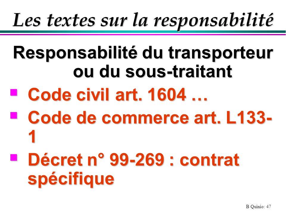 B Quinio: 47 Les textes sur la responsabilité Responsabilité du transporteur ou du sous-traitant Code civil art. 1604 … Code civil art. 1604 … Code de