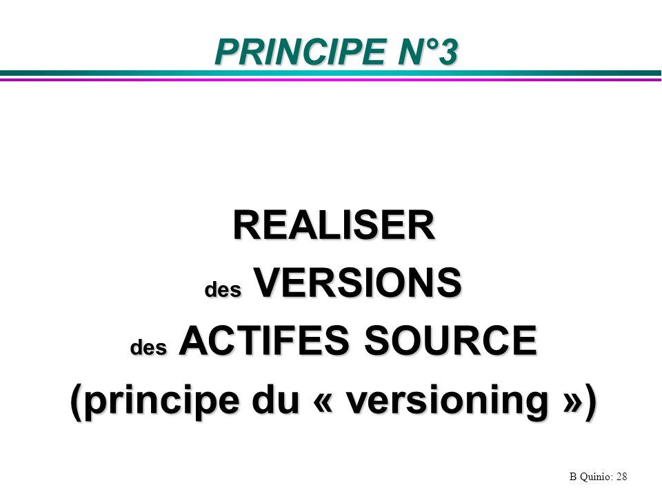 B Quinio: 28 PRINCIPE N°3 REALISER des VERSIONS des ACTIFES SOURCE (principe du « versioning »)