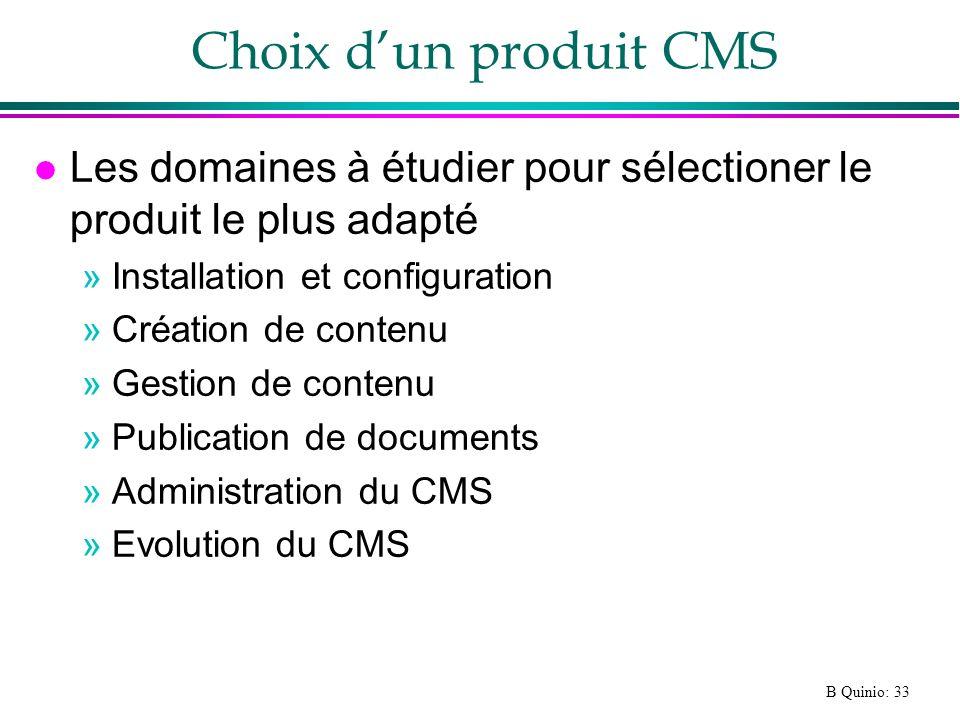 B Quinio: 33 Choix dun produit CMS l Les domaines à étudier pour sélectioner le produit le plus adapté »Installation et configuration »Création de contenu »Gestion de contenu »Publication de documents »Administration du CMS »Evolution du CMS