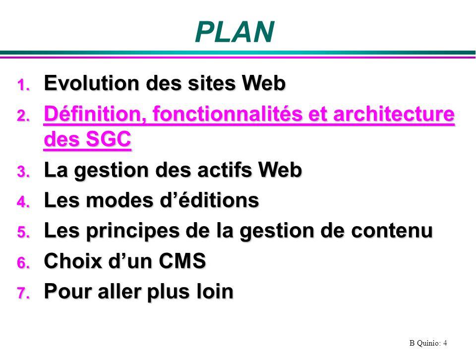 B Quinio: 5 Définitions dun CMS l CMS = Content Management System = Système de gestion de Contenu = SGC l « Un système de gestion de contenu permet de collecter, gérer et publier de linformation et des services au travers dune interface Web » (ADAE) l « Un système de gestion de contenu est une solution de gestion dinformations au format électronique destinées à différents médias.