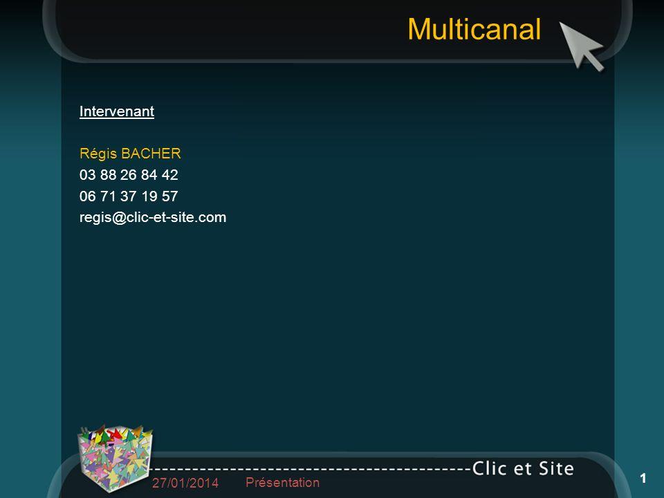 Multicanal Intervenant Régis BACHER 03 88 26 84 42 06 71 37 19 57 regis@clic-et-site.com 27/01/2014 Présentation 1