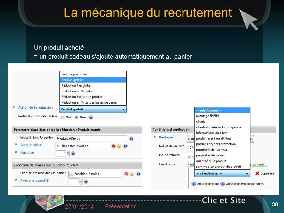 La mécanique du recrutement Un produit acheté = un produit cadeau s ajoute automatiquement au panier 27/01/2014 Présentation 30
