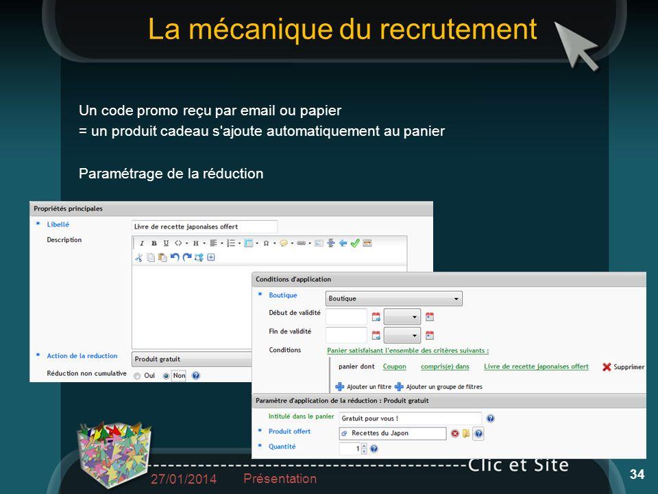 La mécanique du recrutement Un code promo reçu par email ou papier = un produit cadeau s ajoute automatiquement au panier Paramétrage de la réduction 27/01/2014 Présentation 34