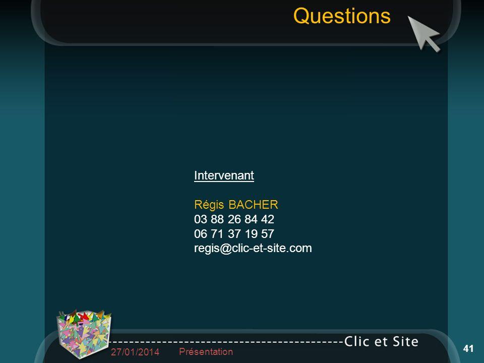 Intervenant Régis BACHER 03 88 26 84 42 06 71 37 19 57 regis@clic-et-site.com 27/01/2014 Présentation 41 Questions