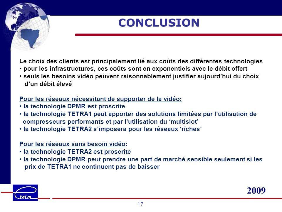 2009 17 CONCLUSION Le choix des clients est principalement lié aux coûts des différentes technologies pour les infrastructures, ces coûts sont en expo