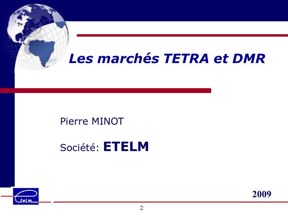 2009 2 Pierre MINOT Société: ETELM Les marchés TETRA et DMR