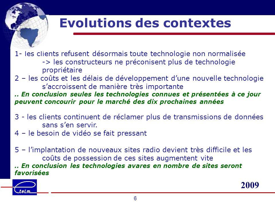 2009 6 Evolutions des contextes 1- les clients refusent désormais toute technologie non normalisée -> les constructeurs ne préconisent plus de technologie propriétaire 2 – les coûts et les délais de développement dune nouvelle technologie saccroissent de manière très importante..