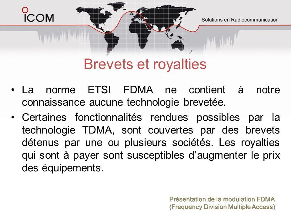 Brevets et royalties La norme ETSI FDMA ne contient à notre connaissance aucune technologie brevetée. Certaines fonctionnalités rendues possibles par