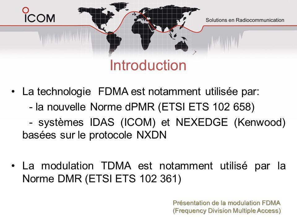 Introduction La technologie FDMA est notamment utilisée par: - la nouvelle Norme dPMR (ETSI ETS 102 658) - systèmes IDAS (ICOM) et NEXEDGE (Kenwood) b
