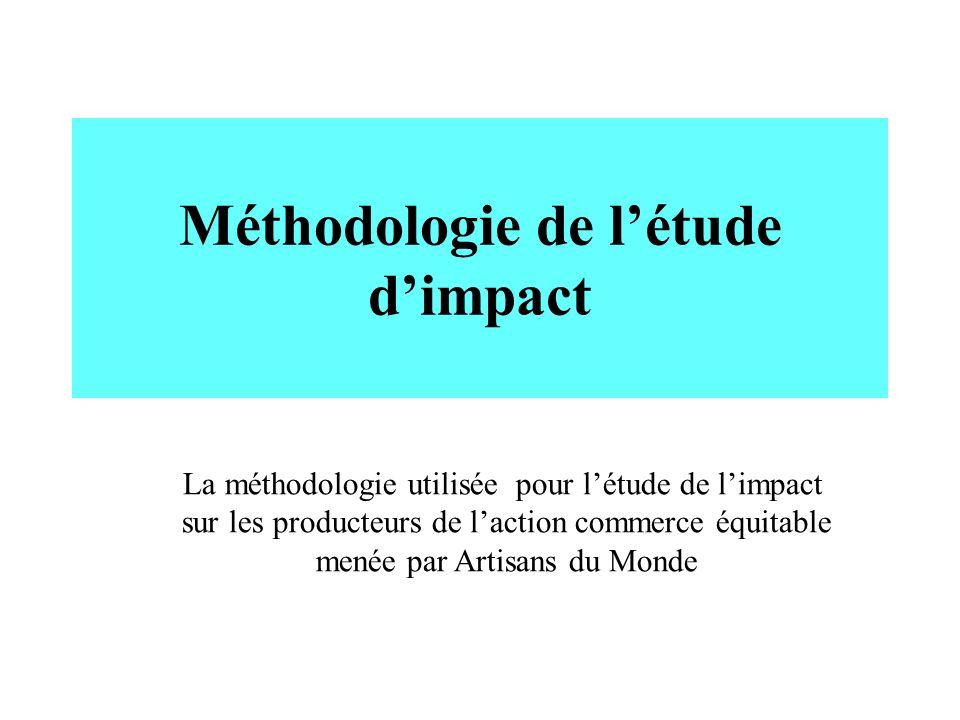 Méthodologie de létude dimpact La méthodologie utilisée pour létude de limpact sur les producteurs de laction commerce équitable menée par Artisans du