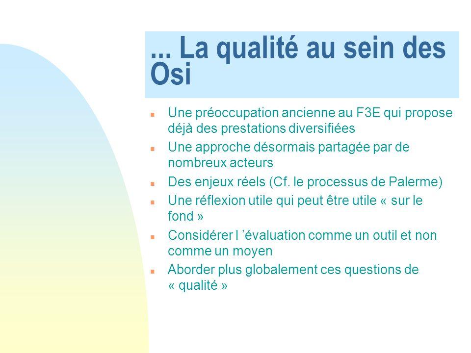 ... La qualité au sein des Osi Une préoccupation ancienne au F3E qui propose déjà des prestations diversifiées Une approche désormais partagée par de