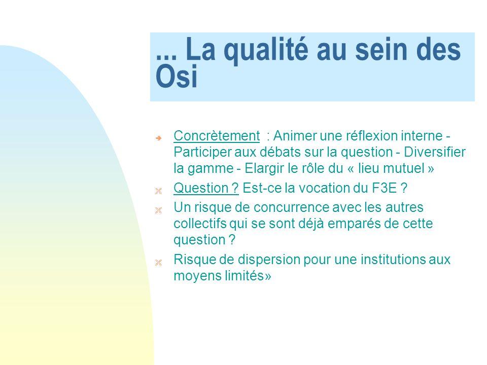... La qualité au sein des Osi Concrètement : Animer une réflexion interne - Participer aux débats sur la question - Diversifier la gamme - Elargir le