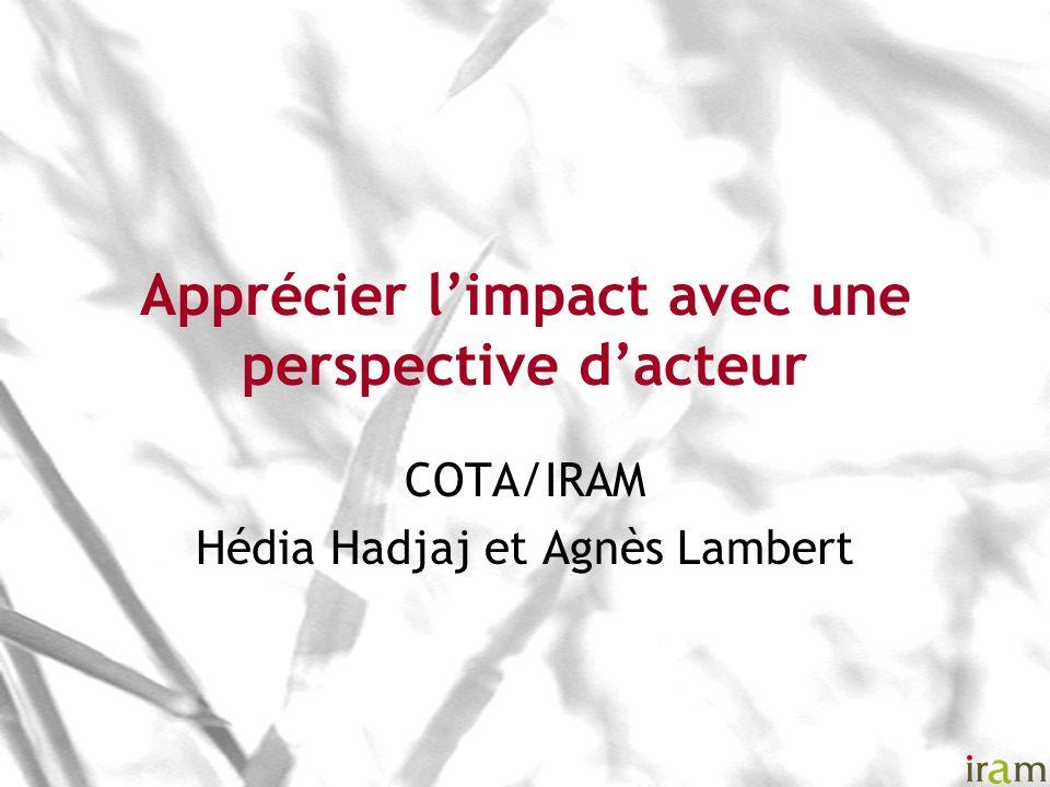 Apprécier limpact avec une perspective dacteur COTA/IRAM Hédia Hadjaj et Agnès Lambert