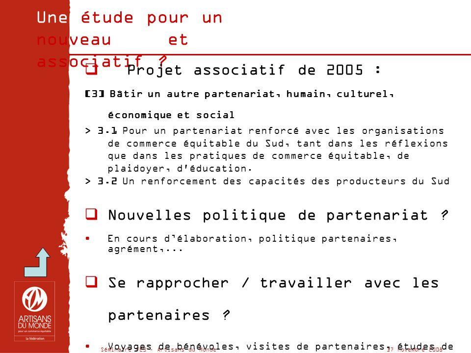 Séminaire FE3 – Artisans du Monde 17 novembre 2008 Une étude pour un nouveau projet associatif .