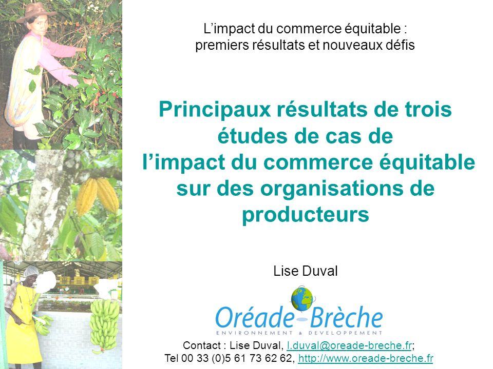 Principaux résultats de trois études de cas de limpact du commerce équitable sur des organisations de producteurs Lise Duval Contact : Lise Duval, l.d