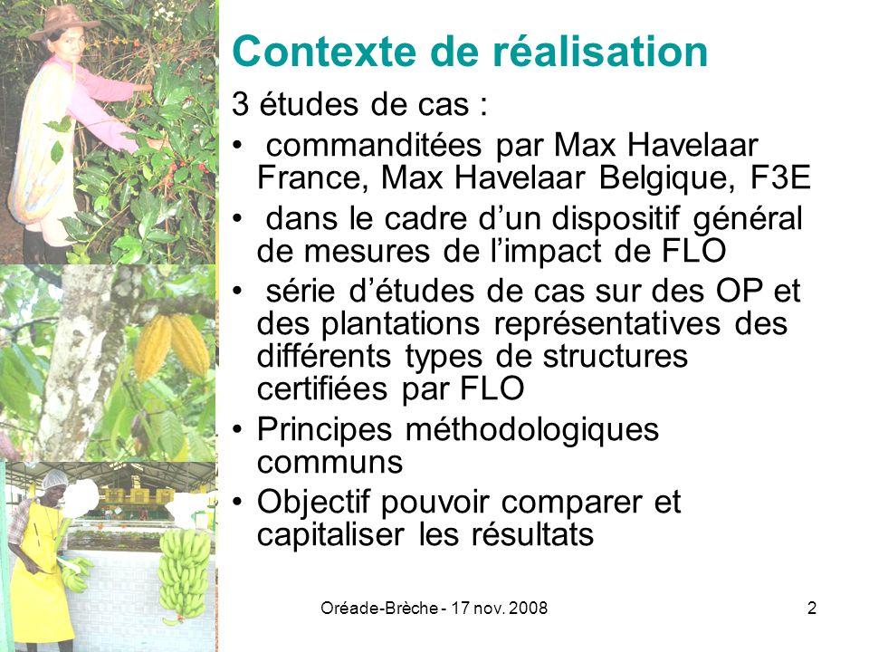 Oréade-Brèche - 17 nov. 20082 Contexte de réalisation 3 études de cas : commanditées par Max Havelaar France, Max Havelaar Belgique, F3E dans le cadre