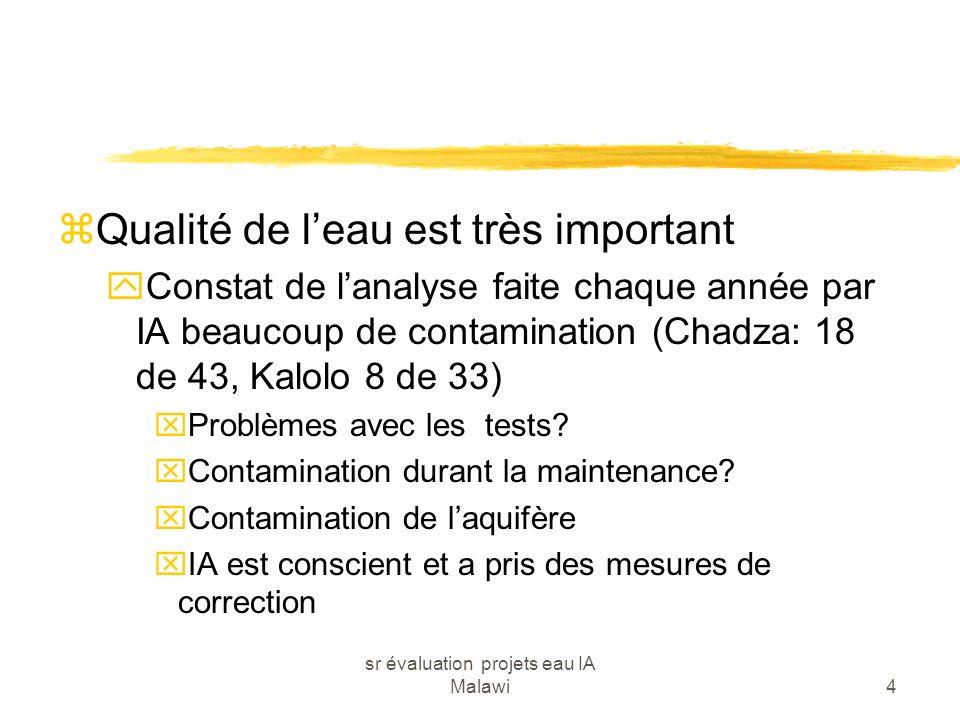 sr évaluation projets eau IA Malawi4 zQualité de leau est très important yConstat de lanalyse faite chaque année par IA beaucoup de contamination (Cha